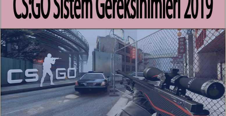 CS GO Sistem Gereksinimleri 2019