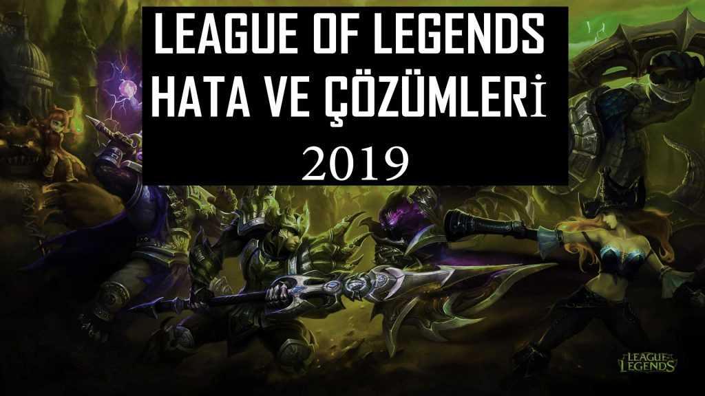 LOL (League of Legends) Hataları ve Çözümleri 2019