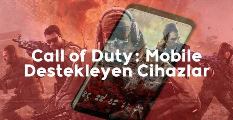 Call of Duty Mobile Destekleyen Cihazlar