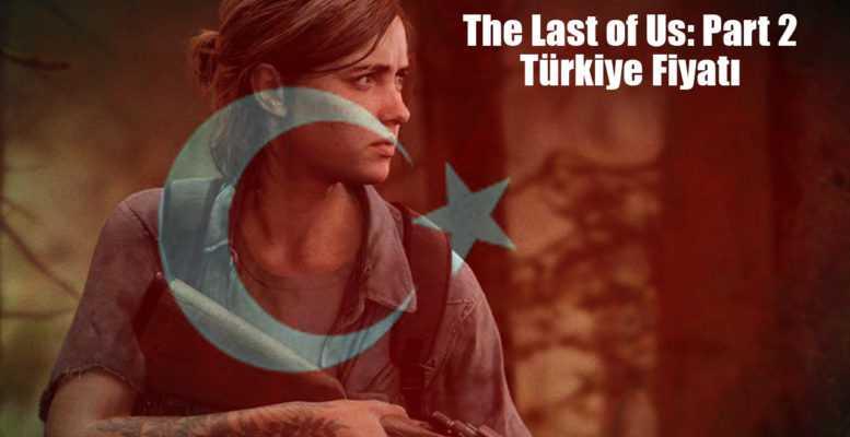 The Last of Us: Part 2 Fiyatı Dudak Uçuklattı