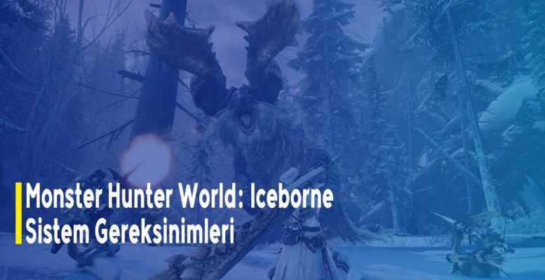 Monster Hunter World: Iceborne Sistem Gereksinimleri