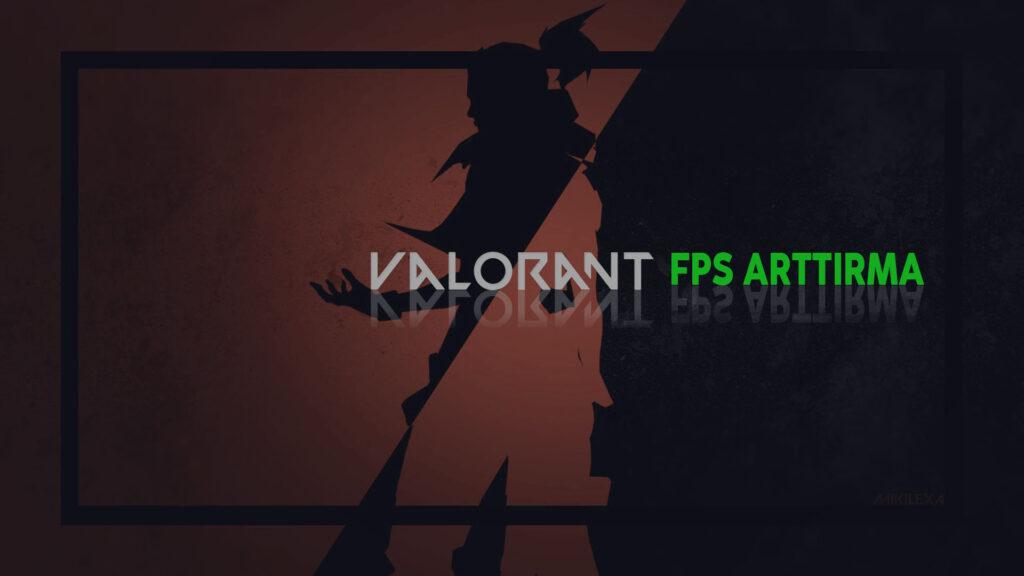 Valorant FPS Arttırma