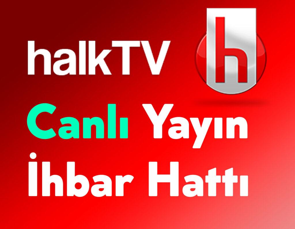 Halk TV Canlı Yayın İhbar Hattı ve İletişim