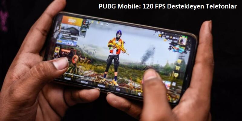 PUBG Mobile 120 FPS Destekleyen Telefonlar